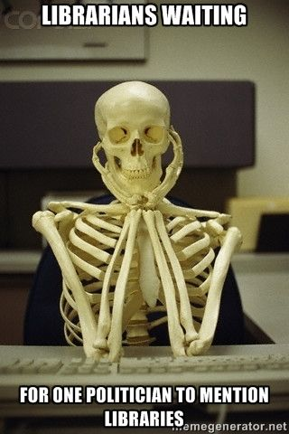 Skeleton waiting - Librarians waiting for one politician to mention libraries