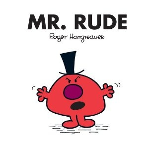 Mr. Rude by: Roger Hargreaves