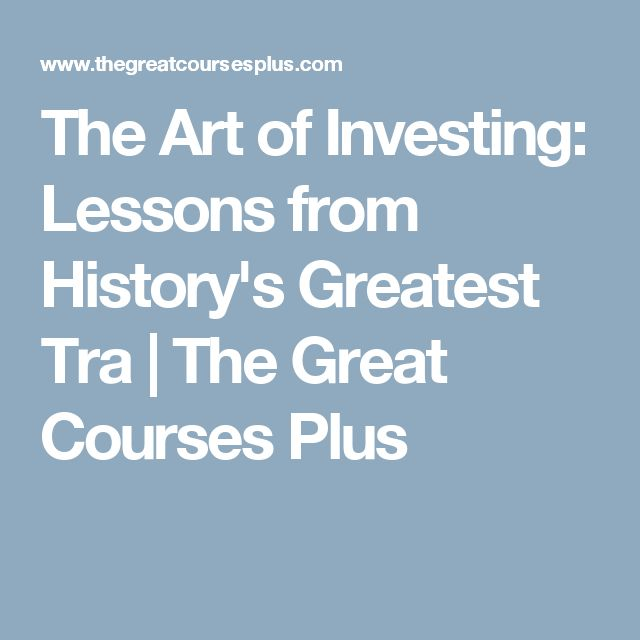 The Art of Investing: Lessons from History's Greatest Tra | The Great Courses Plus