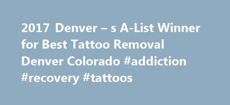 2017 Denver – s A-List Winner for Best Tattoo Removal Denver Colorado #addiction #recovery #tattoos http://maryland.nef2.com/2017-denver-s-a-list-winner-for-best-tattoo-removal-denver-colorado-addiction-recovery-tattoos/  # ReThink the Ink Tattoo Removal Denver CO WHY CHOOSE US The size of the tattoo is the #1 factor in determining the cost to remove your ink. Getting a tattoo is costly, so expect that a removal could incur a similar level of costs, but it s important to learn about that…