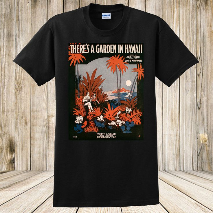 Brand New There's a Garden In Hawaii 1917 Tropical Sheet Music T-Shirt Custom #GraphicTee