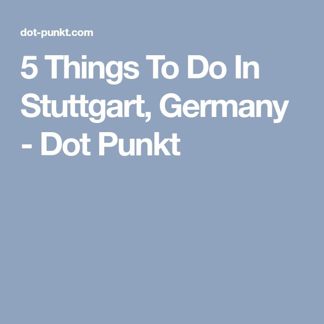 5 Things To Do In Stuttgart, Germany - Dot Punkt