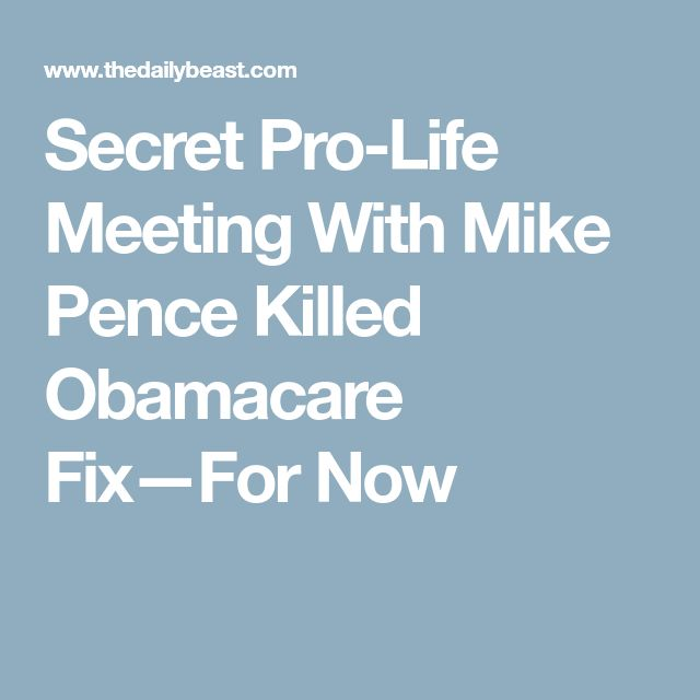 Secret Pro-Life Meeting With Mike Pence Killed Obamacare Fix—For Now