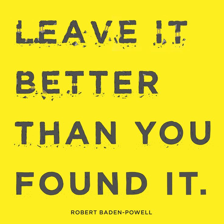 Leave it better tahn you found it - Robert Baden-Powell / By Aidan Gooding…