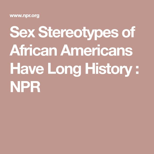 Sex Stereotypes of African Americans Have Long History : NPR