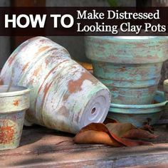 How To Make Distressed Looking Clay Pots