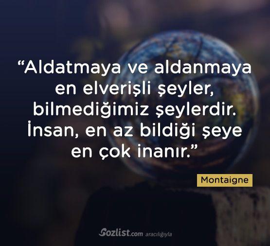 """""""Aldatmaya ve aldanmaya en elverişli şeyler, bilmediğimiz şeylerdir. İnsan, en az bildiği şeye en çok inanır."""" #montaigne #sözleri #yazar #şair #kitap #şiir #özlü #anlamlı #sözler"""