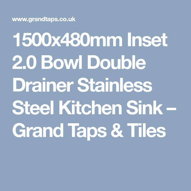 1500x480mm Inset 2.0 Bowl Double Drainer Stainless Steel Kitchen Sink – Grand Taps & Tiles