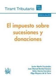 El impuesto sobre sucesiones y donaciones : (aspectos civiles y tributarios) / autores, Javier Martín Fernández, Juan Manuel Berdud Seoane ... [et al.] - 2016
