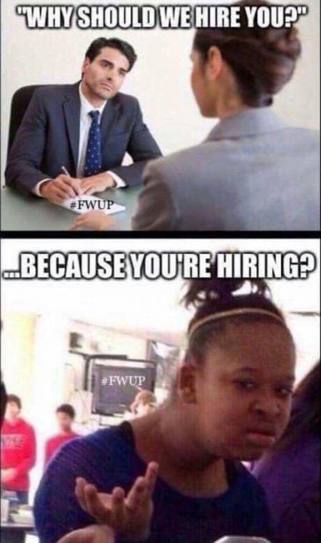 I hate job interviews, it's like