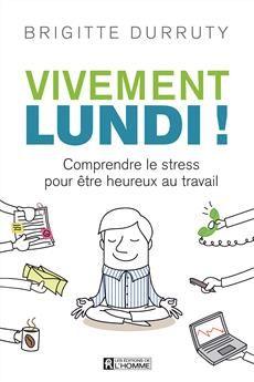 Vivement lundi ! - Comprendre le stress pour être heureux au travail