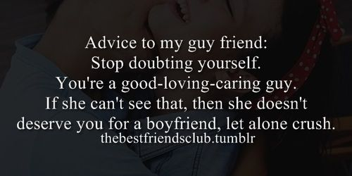 best friend, best guy friend, advice, good, loving, caring, deserve, crush, boyfriend