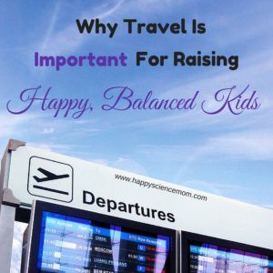 Why Travel Is Important For Raising Happy, Balanced Kids