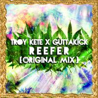 Troy Kete & GUTTAKICK - Reefer (Original Mix) [CLICK BUY FOR FREE DOWNLOAD] by Troy Kete on SoundCloud
