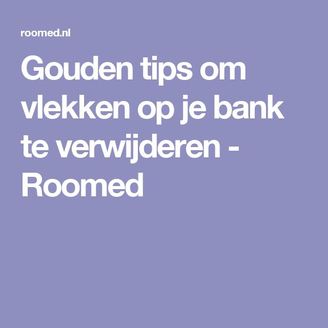 Gouden tips om vlekken op je bank te verwijderen - Roomed
