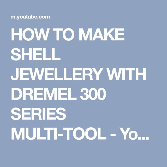 HOW TO MAKE SHELL JEWELLERY WITH DREMEL 300 SERIES MULTI-TOOL - YouTube