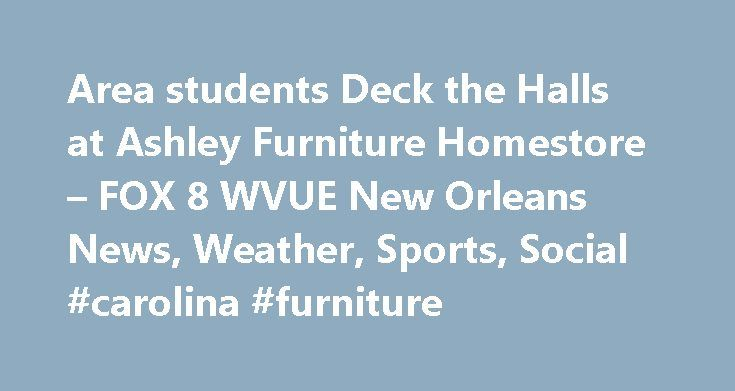 "Area students Deck the Halls at Ashley Furniture Homestore – FOX 8 WVUE New Orleans News, Weather, Sports, Social #carolina #furniture http://furniture.remmont.com/area-students-deck-the-halls-at-ashley-furniture-homestore-fox-8-wvue-new-orleans-news-weather-sports-social-carolina-furniture-2/  Area students ""Deck the Halls"" at Ashley Furniture Homestore – FOX 8 WVUE New Orleans News, Weather, Sports, Social After election night, many Americans felt as if the wind was knocked out of their…"