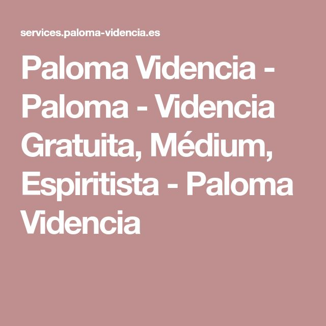 Paloma Videncia - Paloma - Videncia Gratuita, Médium, Espiritista - Paloma Videncia