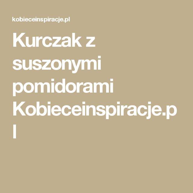 Kurczak z suszonymi pomidorami Kobieceinspiracje.pl