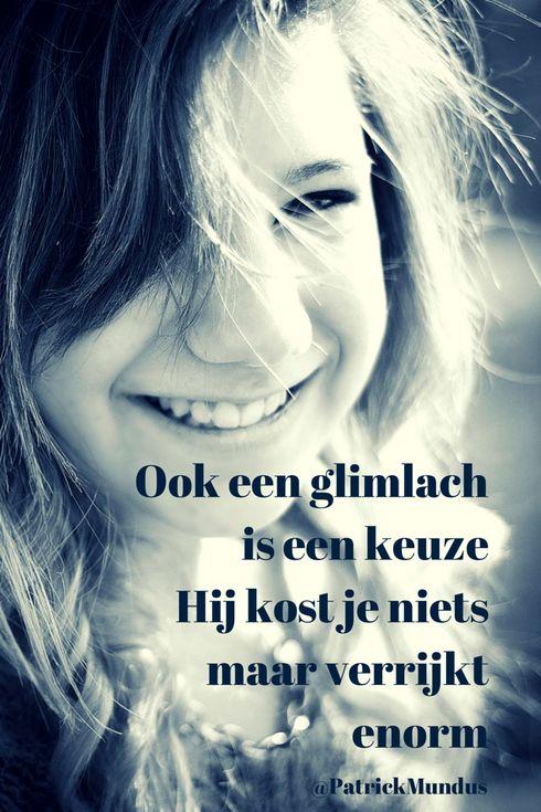 Ook een glimlach is een keuze. Hij kost je niets maar verrijkt enorm...