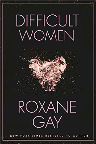 """""""...Difficult Women will wreck you. You will be wrecked, but you will also feel affirmed and seen and known. That may sound like a contradiction, but that is what Difficult Women is all about."""" - BookRiot."""