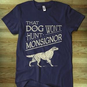 that dog won t hunt monsignor