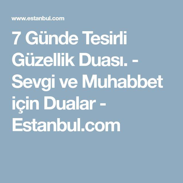 7 Günde Tesirli Güzellik Duası. - Sevgi ve Muhabbet için Dualar - Estanbul.com