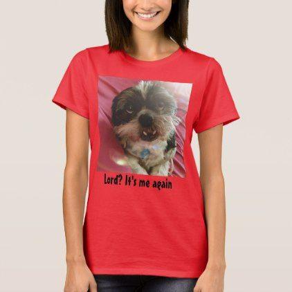 #Lord? It's Me Again Shih Tzu Meme T-Shirt - #shih #tzu #puppy #dog #dogs #pet #pets #cute #shihtzu