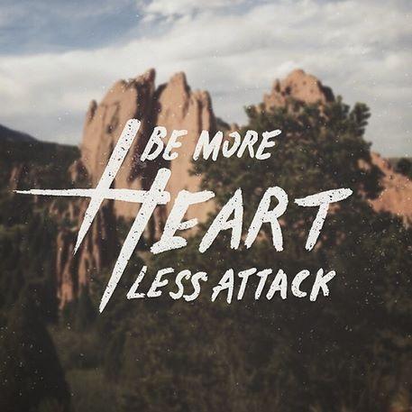 Be More Heart, Less Attack - Needtobreathe