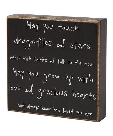 May you touch dragonflies and stars, dance with fairies and talk to the moon. May you grow up with love and gracious hearts and always know how loved you are.