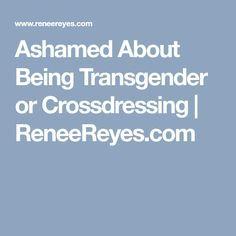 Ashamed About Being Transgender or Crossdressing   ReneeReyes.com