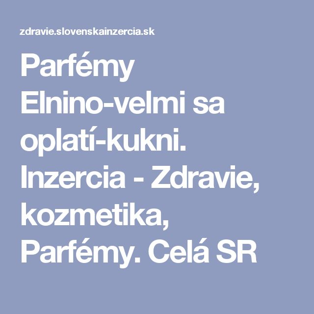 Parfémy Elnino-velmi sa oplatí-kukni. Inzercia - Zdravie, kozmetika, Parfémy. Celá SR