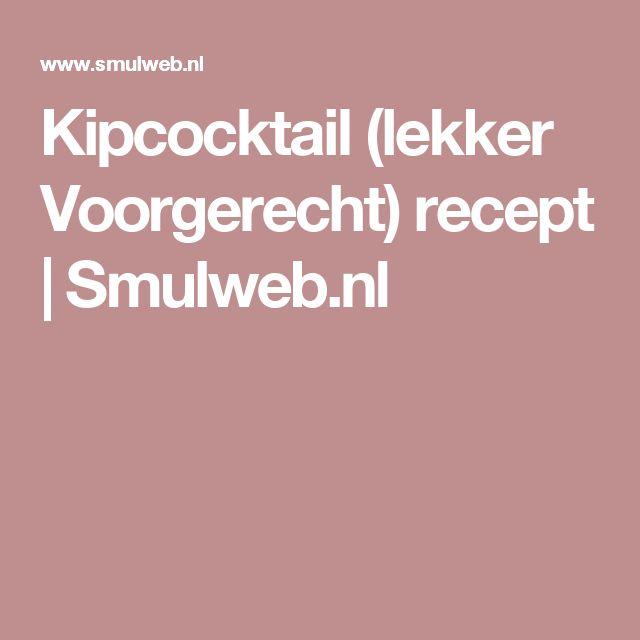 Kipcocktail (lekker Voorgerecht) recept | Smulweb.nl