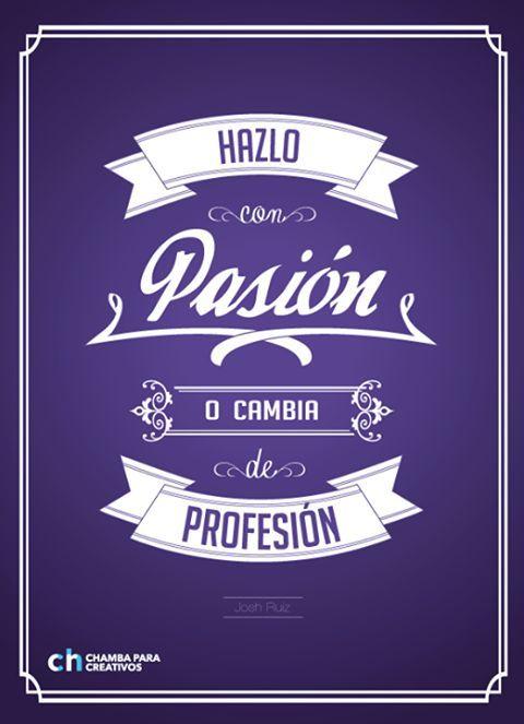 Hazlo con pasión o cambia de profesión. Frase de inspiración.