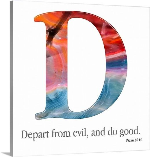 Depart from evil, and do good.