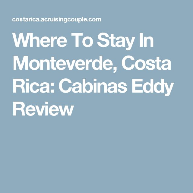 Where To Stay In Monteverde, Costa Rica: Cabinas Eddy Review