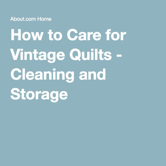 How to Care for Vintage Quilts - Cleaning and Storage