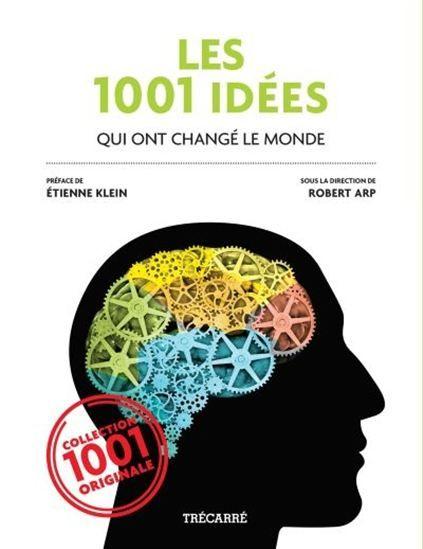 Les 1001 Idées qui ont changé le monde / ROBERT ARP & AL - Une véritable encyclopédie minute ! De la maîtrise du feu aux dernières découvertes sur l'ADN, en passant par le commerce équitable, le darwinisme, les téléphones portables ou encore les réseaux sociaux, cet ouvrage est l'aide-mémoire indispensable pour tous les curieux. Ludique mais sérieux, Les 1001 Idées qui ont changé le monde permet de comprendre rapidement divers concepts philosophiques, politiques, scientifiques et sociaux.