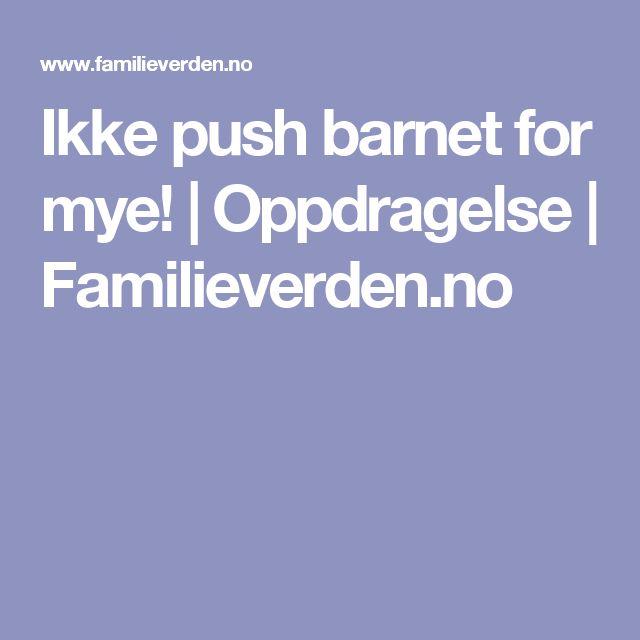 Ikke push barnet for mye! | Oppdragelse | Familieverden.no