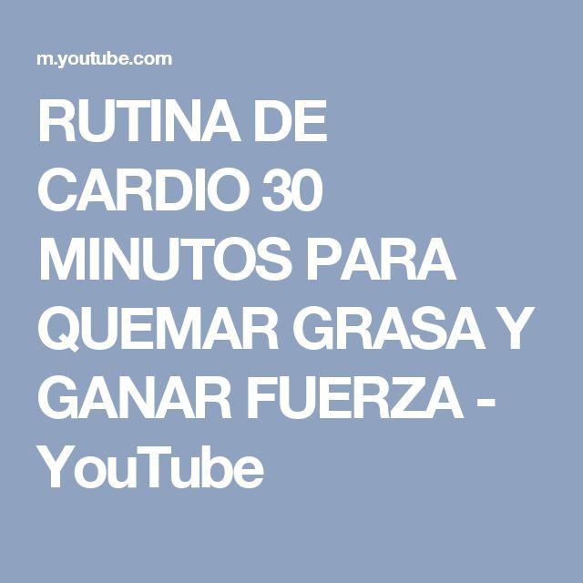 RUTINA DE CARDIO 30 MINUTOS PARA QUEMAR GRASA Y GANAR FUERZA - YouTube