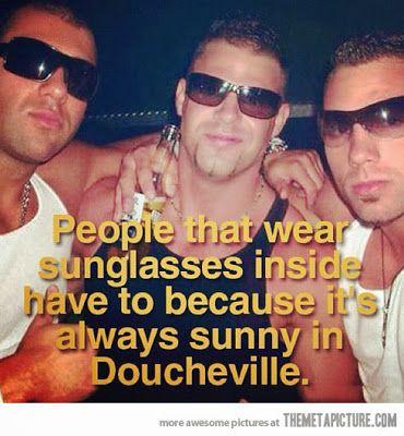 Woman to man - telling it like it is. Is it okay to wear my sunglasses indoors?