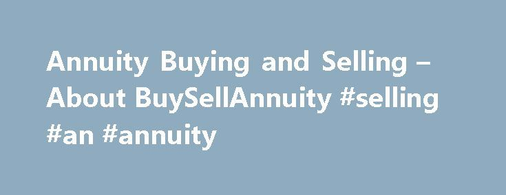 Annuity Buying and Selling – About BuySellAnnuity #selling #an #annuity http://iowa.nef2.com/annuity-buying-and-selling-about-buysellannuity-selling-an-annuity/  About Us FIP, LLC experience along with our team approach, allow us to assess and offer you a wide-range of Income Streams. The key to our success is the expert credentials, experience and principled approach allow us to deliver on our promise of personalized service. We seek working with financial advisers whose clients desire…