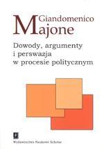Wydawnictwo Naukowe Scholar :: :: DOWODY, ARGUMENTY I PERSWAZJA W PROCESIE POLITYCZNYM[Evidence, Argument, and Persuasion in the Policy Process]