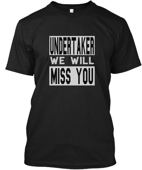Undertaker We Will Miss You Black T-Shirt Front