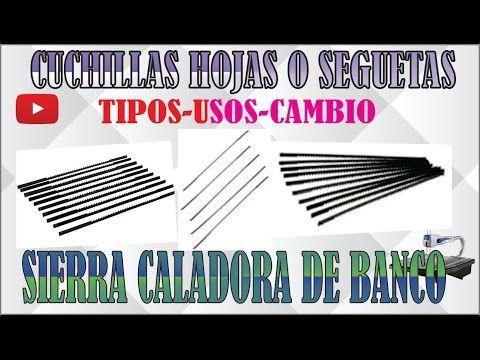 CUCHILLAS HOJAS O SEGUETAS PARA SIERRA CALADORA DE BANCO USOS E INSTALACIÓN VÍDEO TUTORIAL 2 HD - YouTube