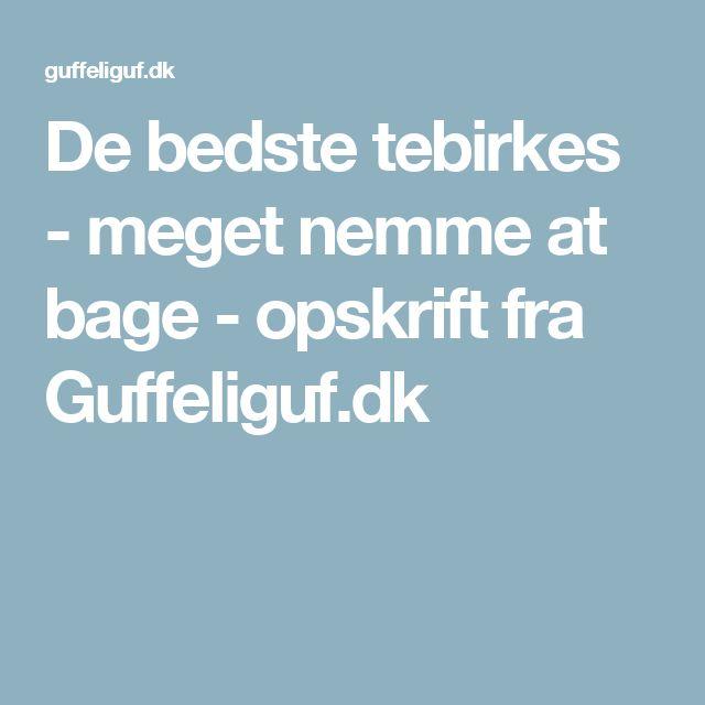 De bedste tebirkes - meget nemme at bage - opskrift fra Guffeliguf.dk