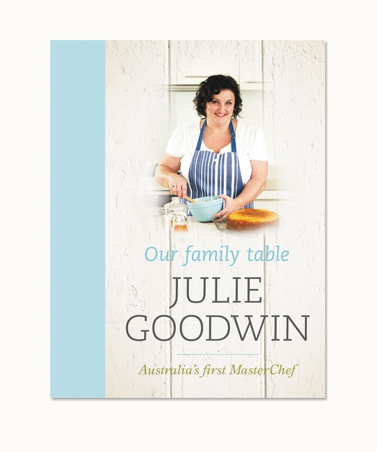 Lovely cookbook: Our family table     Julie Goodwin