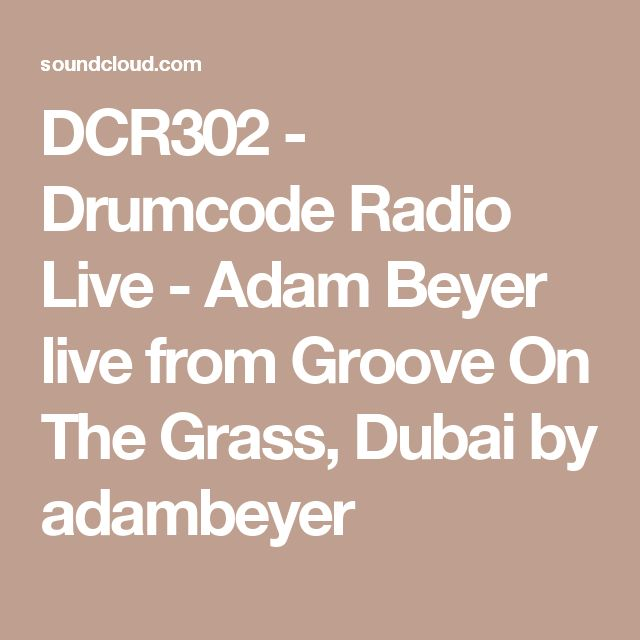 DCR302 - Drumcode Radio Live - Adam Beyer live from Groove On The Grass, Dubai by adambeyer