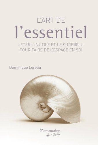 ART DE L'ESSENTIEL (L') : JETER L'INUTILE ET LE SUPERFLU POUR FAIRE DE L'ESPACE EN SOI by DOMINIQUE LOREAU http://www.amazon.ca/dp/2890773477/ref=cm_sw_r_pi_dp_QFCnvb1JS1CD2