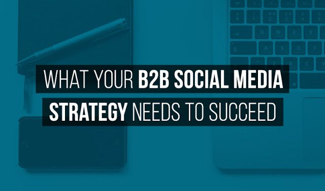 What Your #B2B #SocialMedia Strategy Needs to Succeed - infographic http://www.digitalinformationworld.com/2016/04/infographic-b2b-social-media-marketing-strategy.html